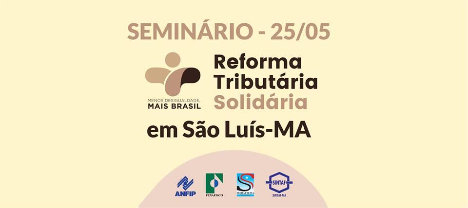 """Projeto """"Reforma Tributária Solidária"""" será debatido nesta sexta (25/05) na capital maranhense."""